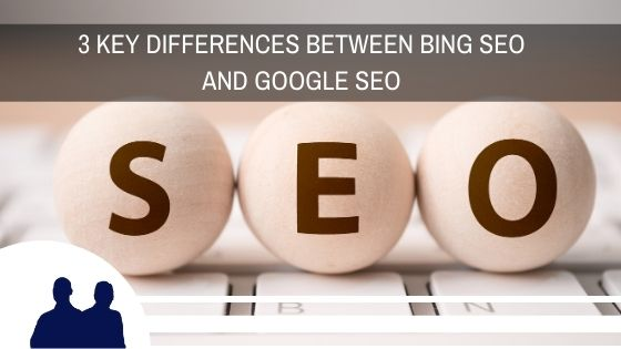 3 Key Differences Between Bing SEO and Google SEO